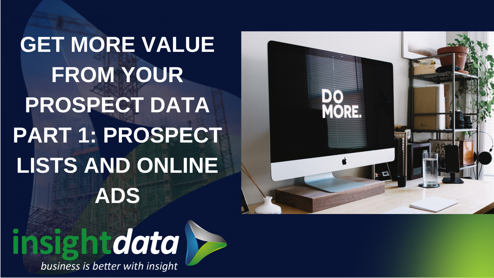 GET MORE VALUE FROM YOUR PROSPECT DATA PART 1_ PROSPECT LISTS AND ONLINE ADS article representing Insight Data